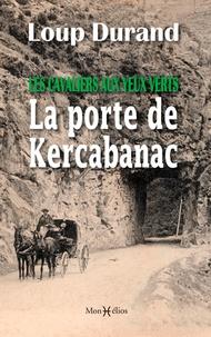 Loup Durand - La porte de Kercabanac - Les cavaliers aux yeux verts.