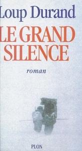 Loup Durand - Le grand silence.