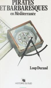 Loup Durand - Pirates et barbaresques en Méditerranée.