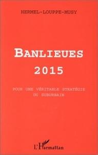 Louppe et André Musy - Banlieues 2015 - Pour une véritable stratégie du suburbain.