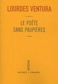 Lourdes Ventura - Le poète sans paupières.