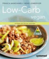 Low-Carb vegan. - 40 Rezepte ohne tierische Lebensmittel..