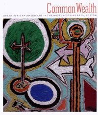 Lowery Stokes Sim - Common Wealth - Art by African Americans in the Museum of Fine Arts, Boston.