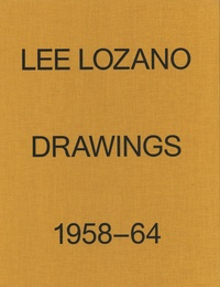 LOZANO LEE - Lee Lozano - Drawings 1958-64.