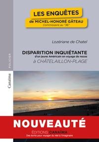 """Lozériane de Chatel - Les enquêtes de Michel-Honoré Gâteau, commissaire au """"36"""" Tome 1 : Disparition inquiétante d'un jeune Américain en voyage de noces à Châtelaillon-Plage."""
