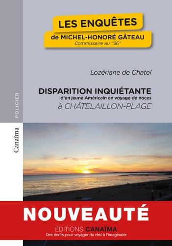 """Les enquêtes de Michel-Honoré Gâteau, commissaire au """"36"""" Tome 1 Disparition inquiétante d'un jeune Américain en voyage de noces à Châtelaillon-Plage"""