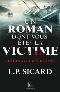 LP Sicard - Un roman dont vous êtes la vic  : Un roman dont vous êtes la victime - L'Océan a le goût du sang.