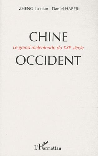 Lu-Nian Zheng et Daniel Haber - Chine-Occident - Le grand malentendu du XXIe siècle.