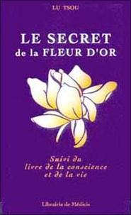 Lu Tsou - Le secret de la fleur d'or suivi du Livre de la conscience et de la vie.