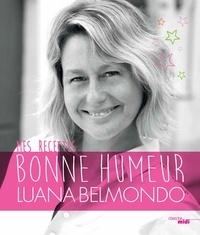 Luana Belmondo - Mes recettes bonne humeur.