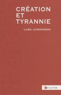 Luba Jurgenson - Création et Tyrannie.