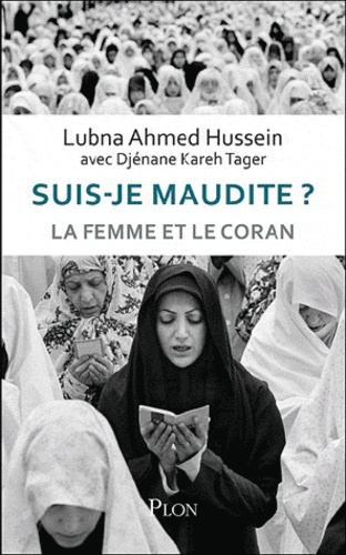 Lubna Ahmad Al-Hussein - Suis-je maudite ? - La femme, la charia et le Coran.