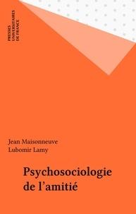 Lubomir Lamy et Jean Maisonneuve - Psycho-sociologie de l'amitié.