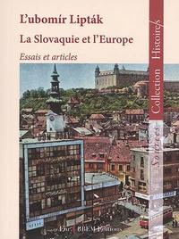 Lubomir Liptak - La Slovaquie et l'Europe - Essais et articles.