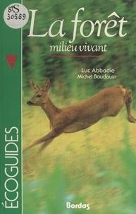 Luc Abbadie et Michel Baudouin - La forêt - Milieu vivant.