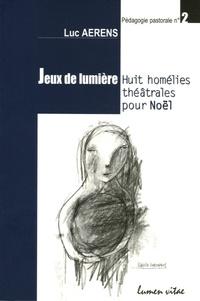 Luc Aerens - Jeux de lumière - Huit homélies théâtrales pour Noël.