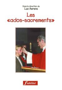 """Luc Aerens et  Collectif - Les """"ados-sacrements"""" - Guide pastoral pour l'initiation chrétienne des adolescents, Baptême, Confirmation, Eucharistie."""