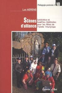 Luc Aerens - Scènes d'alliance - Catéchèse et homélies théâtrales pour les fêtes de l'année liturgique.