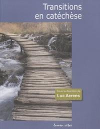 Luc Aerens - Transitions en catéchèse - Expériences vécues, signes d'un renouveau.
