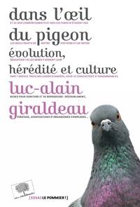 Luc-Alain Giraldeau - Dans l'oeil du pigeon - Evolution, hérédité et culture.