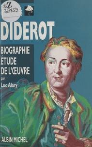 Luc Alary et Gérard Dimier - Diderot - Biographie, étude de l'œuvre.