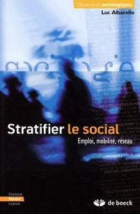 Luc Albarello - Stratifier le social - Emploi, mobilité, réseau.