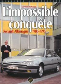 Luc-Alexandre Ménard - L'impossible conquête - Renault Allemagne 1986-1993.
