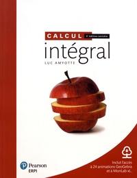 Calcul intégral- Avec aide-mémoire + ressources numériques - Luc Amyotte |