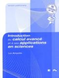 Luc Amyotte - Introduction au calcul avancé et à ses applications en sciences - Avec un aide-mémoire.