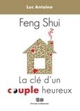Luc Antoine - Feng Shui  La clé d'un couple heureux.