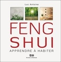 Luc Antoine - Feng Shui - Apprendre à habiter.