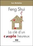 Luc Antoine - Feng-Shui - La clé d'un couple heureux.