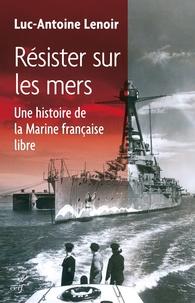 Résister sur les mers - Une histoire de la Marine française libre.pdf