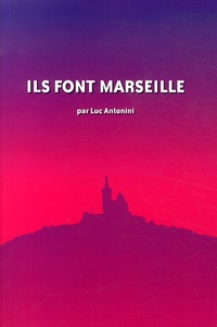 Luc Antonini - Ils font Marseille.