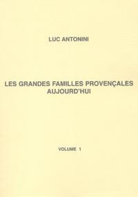 Luc Antonini - Les grandes familles provençales aujourd'hui - Tome 1, Etat des grandes familles provençales à l'aube du 3ème millénaire.