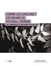 Luc Arrondel et Richard Duhautois - Comme les garçons ? L'économie du football féminin.