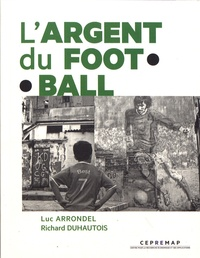 Luc Arrondel et Richard Duhautois - L'argent du football.