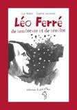 Luc Baba et Sophie Lecomte - Léo Ferré, de tendresse et de révolte.