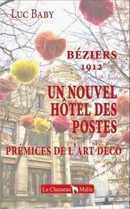 Luc Baby - BÉZIERS 1912 - UN NOUVEL HÔTEL DES POSTES - PRÉMICES DE L'ART DÉCO.