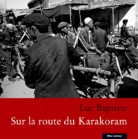 Luc Baptiste - Sur la route du Karakoram.