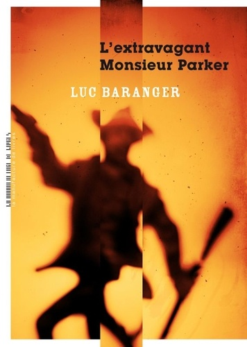 Luc Baranger - L'extravagant monsieur Parker.