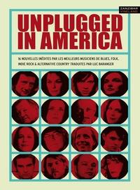 Luc Baranger - Unplugged in America - 16 nouvelles inédites par les meilleurs musiciens de blues, folk, indi folk & alternative country.