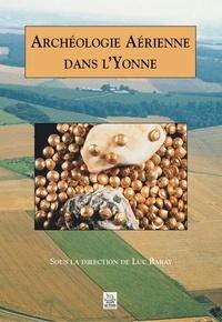 Luc Baray - Archéologie aérienne dans l'Yonne.
