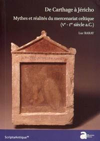 Luc Baray - De Carthage à Jéricho - Mythes et réalités du mercenariat celtique (Ve-Ier siècle a.C.).