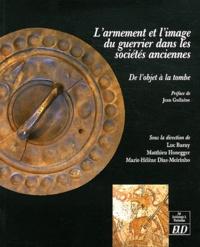Luc Baray et Matthieu Honegger - L'armement et l'image du guerrier dans les sociétés anciennes : de l'objet à la tombe.