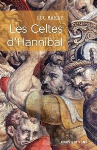 Luc Baray - Les Celtes d'Hannibal - Pour une nouvelle approche de l'emploi tactique des Celtes. L'exemple de la deuxième guerre punique..