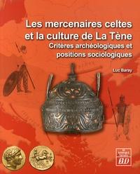 Luc Baray - Les mercenaires celtes et la culture de la Tène - Critères archéologiques et positions sociologiques.