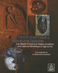 Luc Baray et Bruno Boulestin - Morts anormaux et sépultures bizarres - Les dépôts humains en fosses circulaires ou en silos du Néolithique à l'âge du Fer.