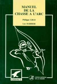 Luc Barbier et Philippe Gras - Manuel de la chasse à l'arc.