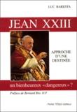 """Luc Baresta - Jean XXIII - Un bienheureux """"dangereux"""" ? Approche d'une destinée."""